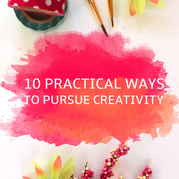 10 Ways to Pursue Creativity